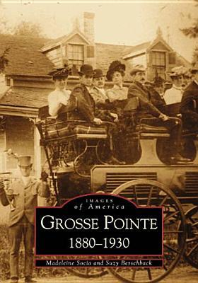 Grosse Pointe: 1880-1930 (Images of America: Michigan)