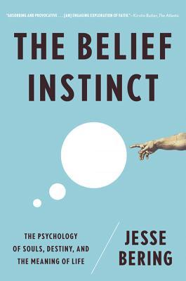 The Belief Instinct: The Psychology of Souls, Destiny, and the Meaning of Life