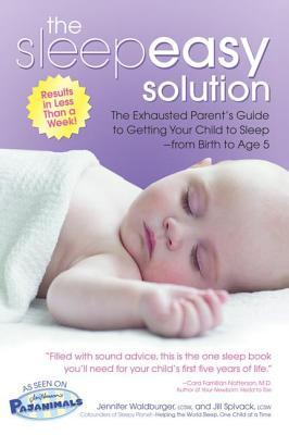 The Sleepeasy Solution: The Exhausted Parent's Guide to Getting Your Child to Sleep from Birth to Age 5