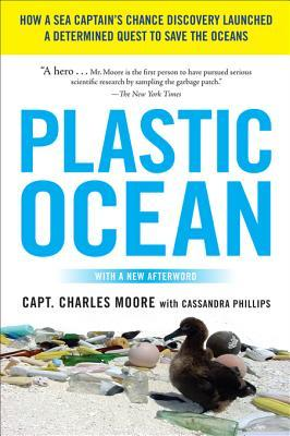 Plastic Ocean: How a Sea Captain's Chance Discovery Launched a Determined Quest to Save the Oceans