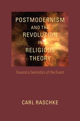 Postmodernism and the Revolution in Religious Theory: Toward a Semiotics of the Event
