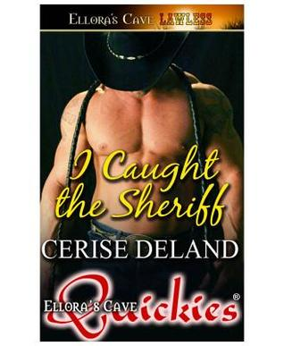 I Caught the Sheriff by Cerise DeLand