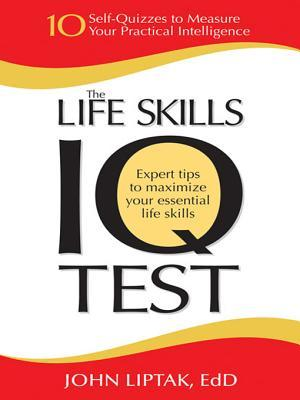 The Life Skills IQ Test: 10 Self-Quizzes to Measure Your Practical Intelligence