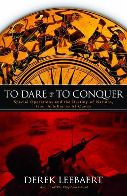 To Dare and to Conquer by Derek Leebaert