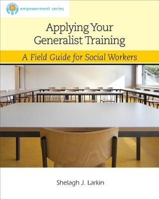 Applying Your Generalist Training: A Field Guide for Social Workers