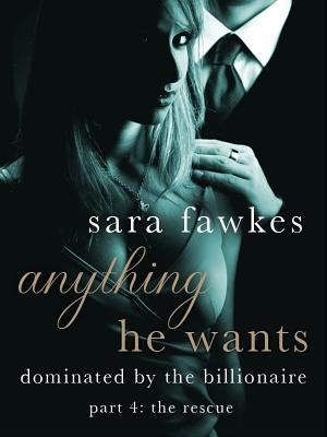 Anything He Wants 4: The Rescue (Dominated by the Billionaire, #4)