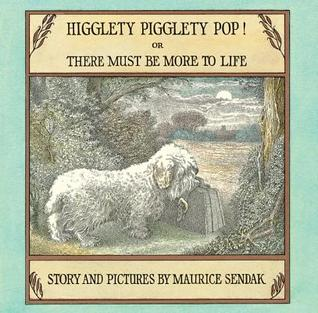 Higglety Pigglety Pop! or There Must Be More to Life by Maurice Sendak