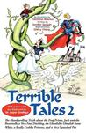 Terrible Tales 2: The Bloodcurdling Truth about the Frog Prince, Jack and the Beanstalk, a Very Fowl Duckling, the Ghoulishly Ghoulish Snow White, a Really Crabby Princess, and a Very Squashed Pea