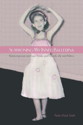 Summoning My Inner Ballerina: Balancing Love and Loss, Family and Friends, Life and Politics
