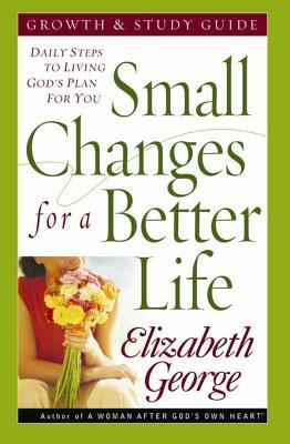 Small Changes for a Better Life Growth and Study Guide: Daily Steps to Living God S Plan for You