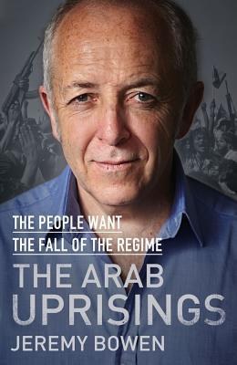 The People Want the Fall of the Regime : The Arab Uprisings