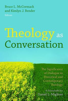 Theology as Conversation: The Significance of Dialogue in Historical and Contemporary Theology
