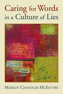 Caring for Words in a Culture of Lies by Marilyn Chandler McEntyre