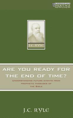 Are You Ready for the End of Time?: Understanding Future Events from Prophetic Passages of the Bible