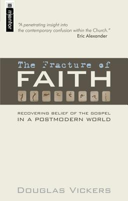 The Fracture of Faith: Recovering the Belief of the Gospel in a Post-Modern World