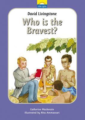 David Livingstone: Who Is the Bravest?: The True Story of David Livingstone and His Journeys