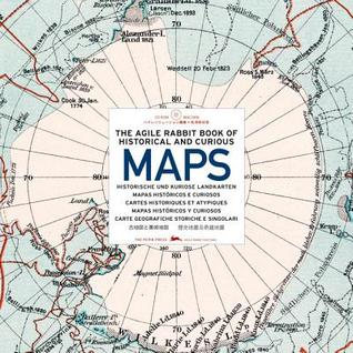 The Agile Rabbit Book Of Historical And Curious Maps by Pepin Press