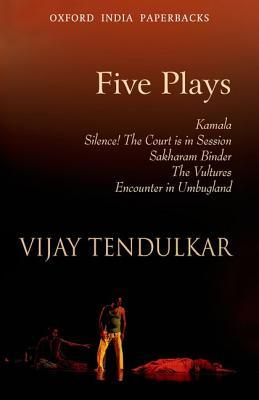 Five Plays: Kamala; Silence! the Court Is in Session; Sakharam Binder; The Vultures; Encounter in Umbugland