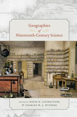 Geographies of Nineteenth-Century Science by David N. Livingstone