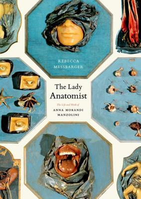 The Lady Anatomist by Rebecca Messbarger