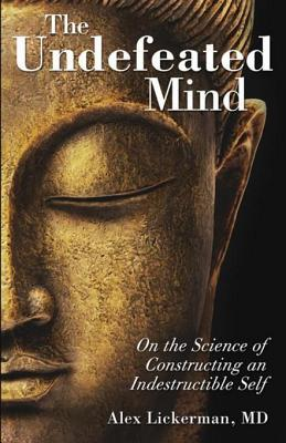 The Undefeated Mind: On the Science of Constructing an Indestructible Self