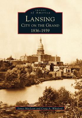 Lansing, City on the Grand: 1836-1939 (Images of America: Michigan)