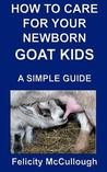 How to Care for Your Newborn Goat Kids a Simple Guide: Goat Knowledge