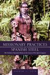 Missionary Practices and Spanish Steel: The Evolution of Apostolic Mission in the Context of New Spain Conquests