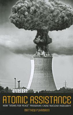 """Atomic Assistance: How """"Atoms for Peace"""" Programs Cause Nuclear Insecurity"""