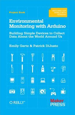 Environmental Monitoring with Arduino: Building Simple Devices to Collect Data about the World Around Us