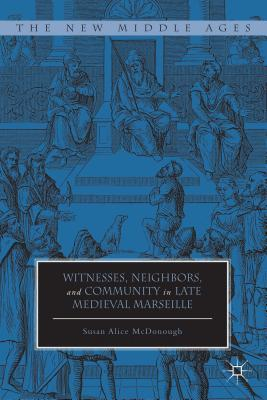 Witnesses, Neighbors, and Community in Late Medieval Marseille