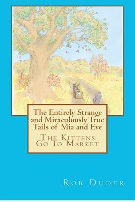 The Entirely Strange and Miraculously True Tails of MIA and Eve: The Kittens Go to Market