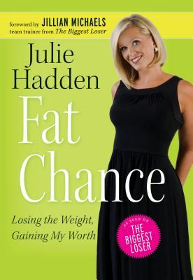 Fat Chance: Losing the Weight, Gaining My Worth