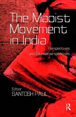 The Maoist Movement in India: Perspectives and Counterperspectives
