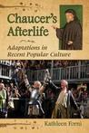 Chaucer's Afterlife: Adaptations in Recent Popular Culture