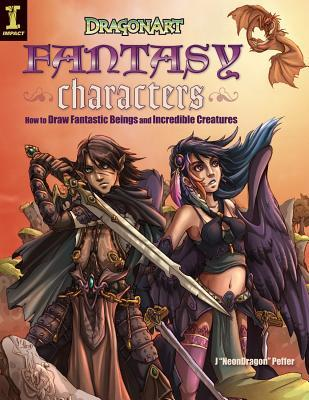 Dragonart Fantasy Characters: How to Draw Fantastic Beings and Incredible Creatures