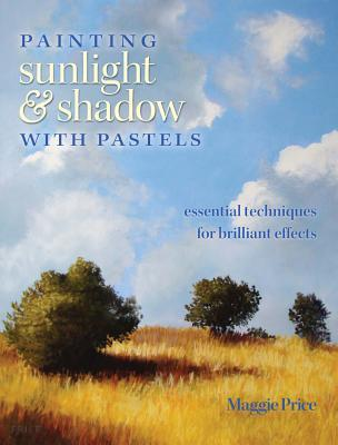 Painting Sunlight and Shadow with Pastels: Essential Techniques for Brilliant Effects