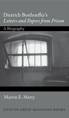 """Dietrich Bonhoeffer's """"Letters and Papers from Prison"""" by Martin E. Marty"""