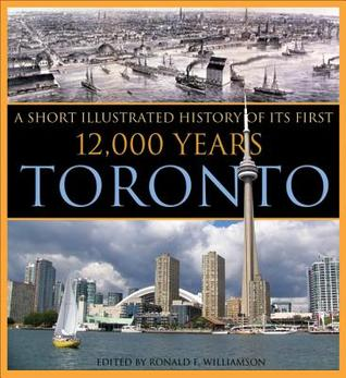 Toronto: An Illustrated History of Its First 12,000 Years