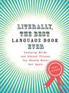 Literally, the Best Language Book Ever: Annoying Words and Abused Phrases You Should Never Use Again