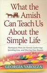 What the Amish Can Teach Us about the Simple Life: Homespun Hints for Family Gatherings, Spending Less, and Sharing Your Bounty