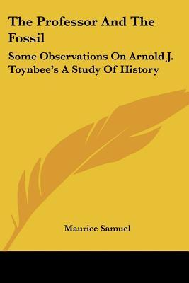 The Professor and the Fossil: Some Observations on Arnold J. Toynbee's a Study of History
