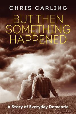 But Then Something Happened: A Story of Everyday Dementia