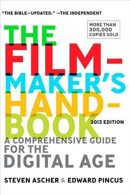 The Filmmaker's Handbook: A Comprehensive Guide for the Digital Age: 2013 Edition