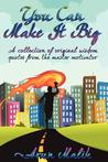 You Can Make It Big: A Collection of Original Wisdom Quotes from the Master Motivator