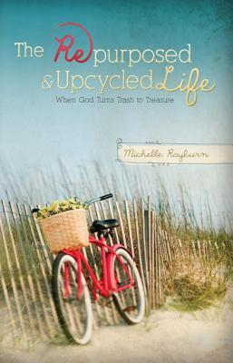 The Repurposed & Upcycled Life: When God Turns Trash to Treasure