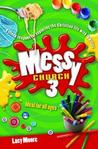 Messy Church 3: Fifteen Sessions for Exploring the Christian Life with Families. Lucy Moore