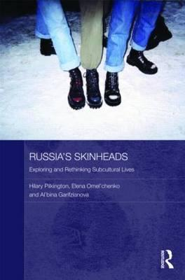 Russia's Skinheads: Exploring and Rethinking Subcultural Lives