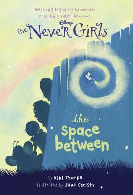 The Space Between (Disney Fairies: The Never Girls, #2)