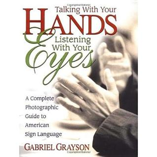 Talking with Your Hands, Listening with Your Eyes by Gabriel Grayson